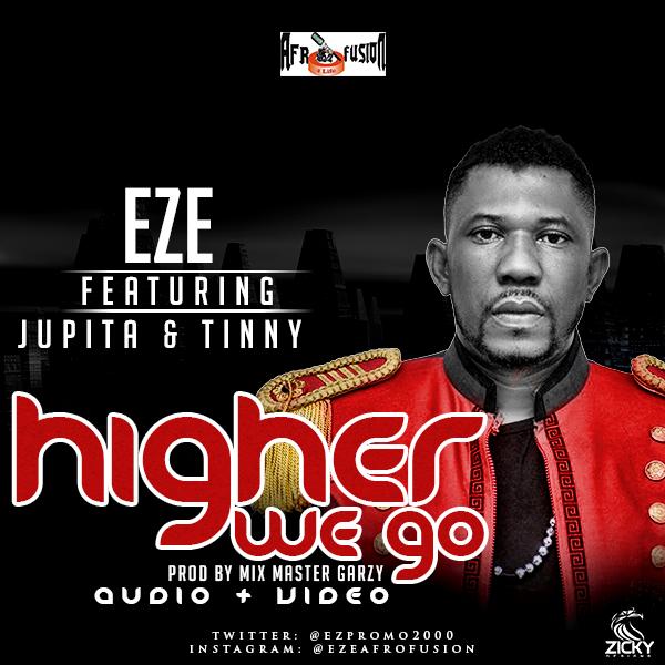 VIDEO: Eze ft. Jupita x Tinny – Higher We Go