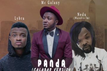 Mc Galaxy ft. Lybra & Nedu Wazobia – Panda (Calabar Version)