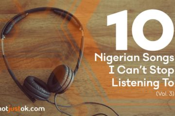 10 Nigerian Songs I Can't Stop Listening To (Vol. 3)