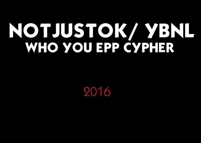 Notjustok Who You Epp Cypher