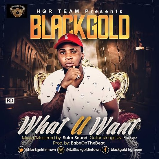 BlackGold - What U Want