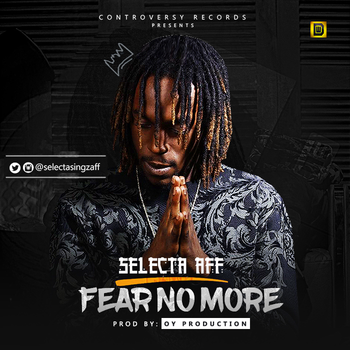 VIDEO: Selecta Aff – Fear No More