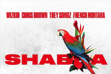 OFFICIAL VERSION: Wizkid x Chris Brown x Trey Songz x French Montana – SHABBA