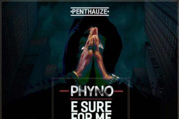 Phyno – E Sure For Me