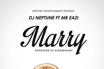 DJ Neptune – Marry Ft. Mr Eazi (Prod. Kiddominant)