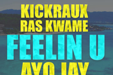 Kickraux & Ras Kwame ft. Ayo Jay, Demarco, Doctor & Tyga – Feelin U