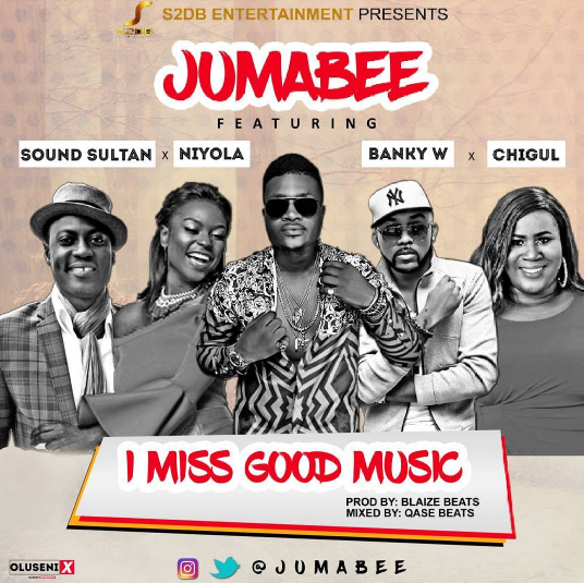 Jumabee ft. Banky W, Sound Sultan, Niyola & Chigurl - I Miss Good Music
