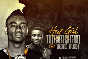 Meekhan ft. Yemi Rush – Hey Girl (Prod. B-Mystireo)