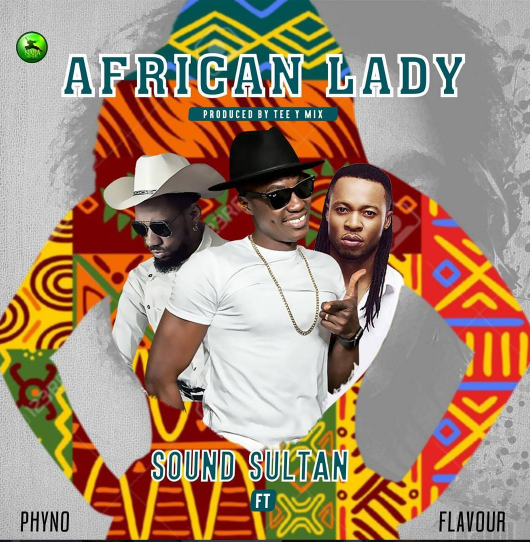Sound Sultan ft. Phyno & Flavour - AAfrican Lady (prod. Tee-Y Mix)