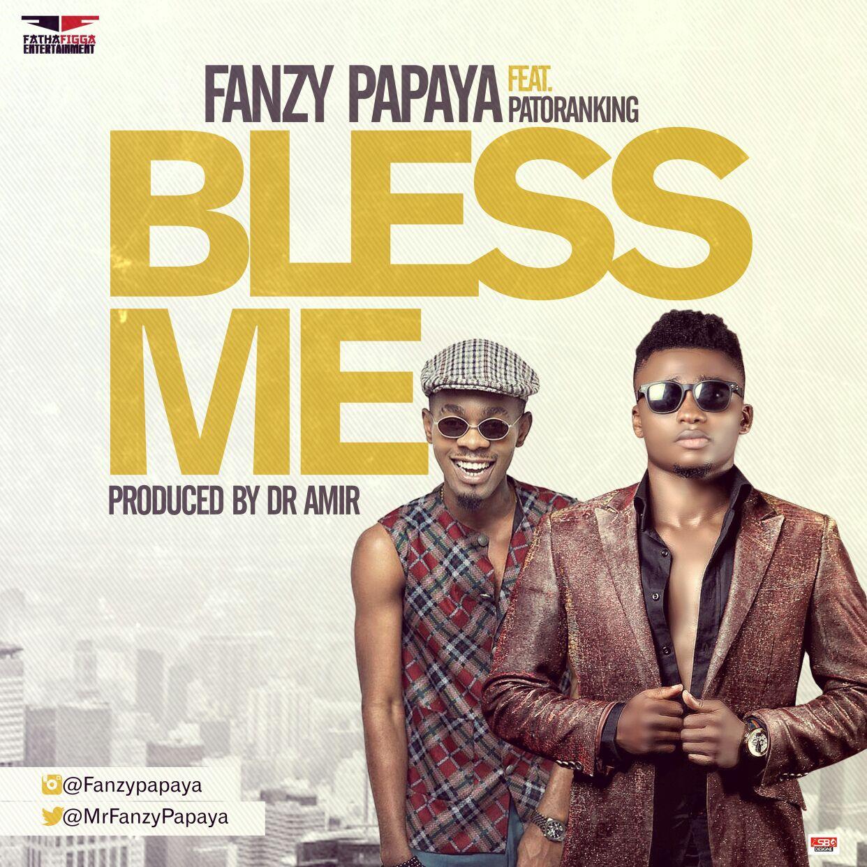 Fanzy Papaya ft. Patoranking – Bless Me (Prod. Dr Amir)