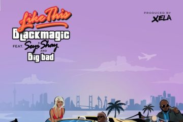 Blackmagic ft. Seyi Shay x Big Bad – Like This