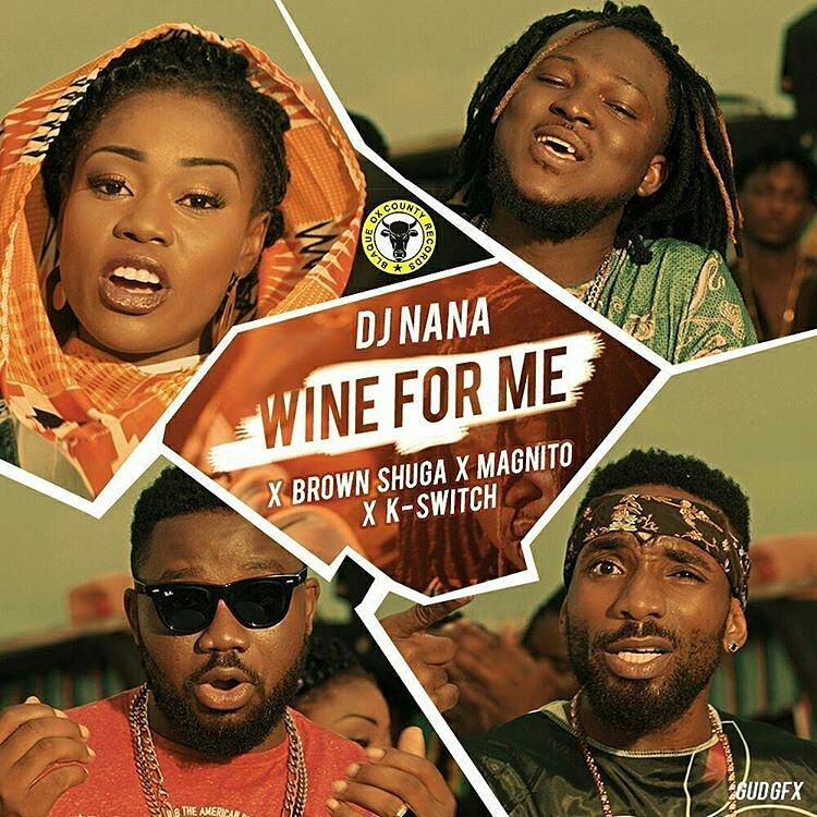 VIDEO: DJ Nana - Wine for Me ft. Brown Shuga, Magnito & Kayswitch
