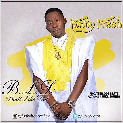 Funky Fresh – Badt Like Dat (prod. TeeMode Beatz)