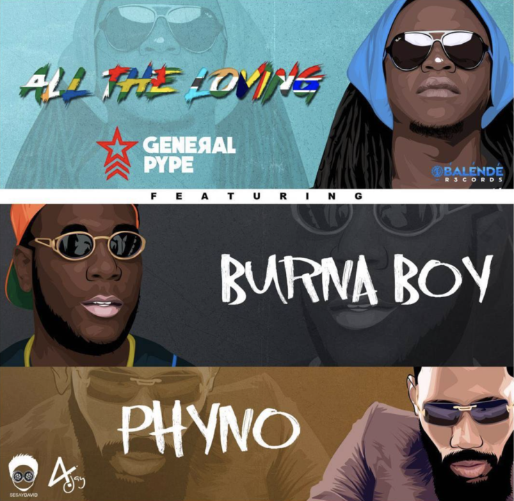 General Pype - All The Loving ft. Burna Boy & Phyno