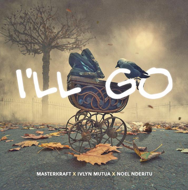Masterkraft ft. Ivlyn Mutua & Noel Nderitu - I'LL GO
