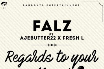 Falz – Regards To Your Mumsi ft. Ajebutter22 & Fresh L