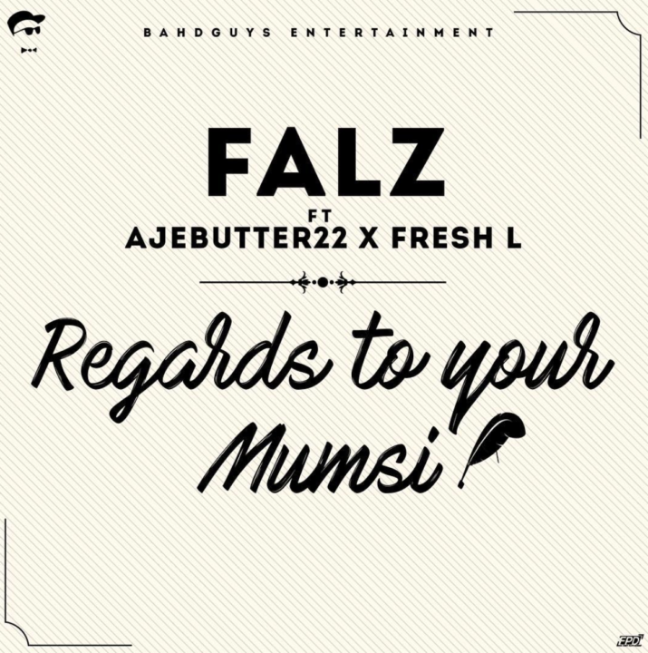 Falz - Regards To Your Mumsi ft. Ajebutter22 & Fresh L
