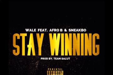 Wale x Afro B x Sneakbo – Stay Winning (prod. Team Salut)