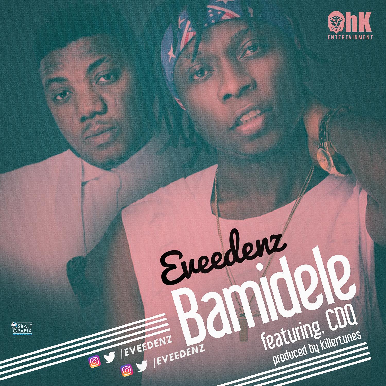 Eveedenz ft. CDQ – Bamidele (prod. KillerTunes)