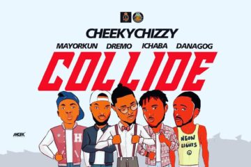 CheekyChizzy – Collide ft. Mayorkun, Ichaba, Dremo, Danagog