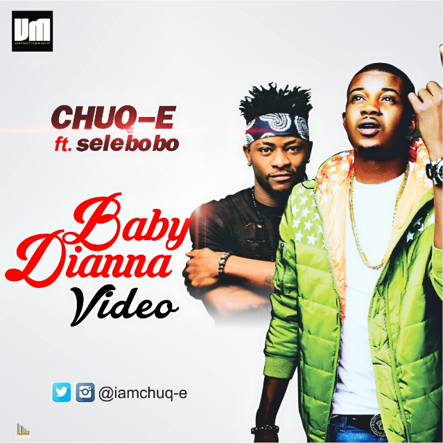 VIDEO: Chuq-E ft. Selebobo – Baby Dianna