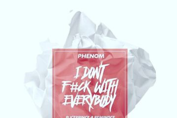 Phenom ft. Ice Prince & Reminisce – I Dont F**K With Everybody