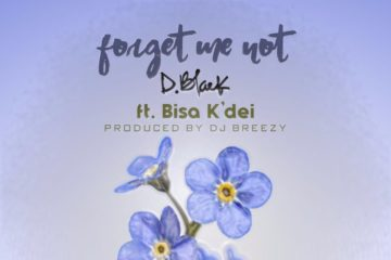 D-Black ft. Bisa Kdei – Foget Me Not