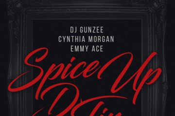 DJ Gunzee ft. Cynthia Morgan X Emmy Ace – Spice Up D'Tin