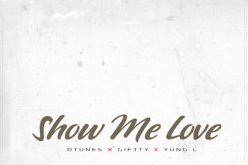 D'tunes ft. Giftty x Yung L – Show Me Love