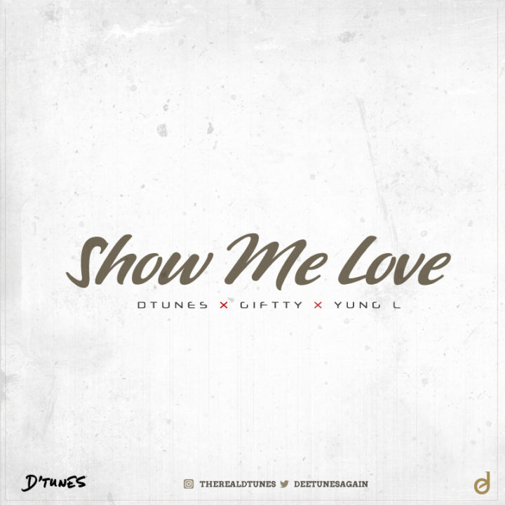 D'tunes ft. Giftty x Yung L - Show Me Love