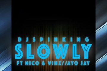 DJ SpinKing – Slowly ft. Nico & Vinz x Ayo Jay