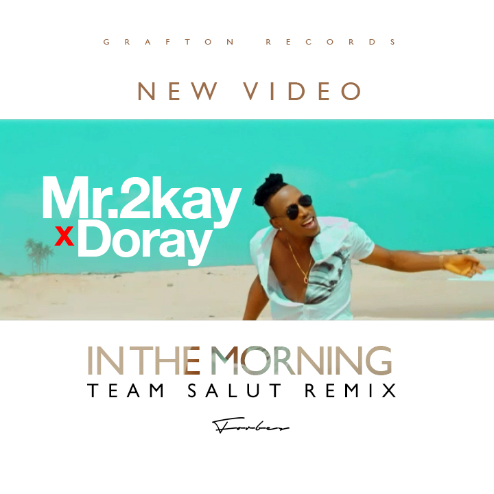 VIDEO: Mr. 2Kay X Doray – In The Morning