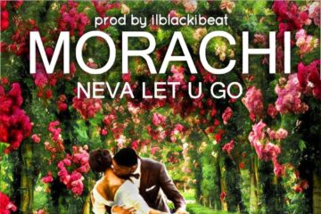 Morachi – Neva Let U Go