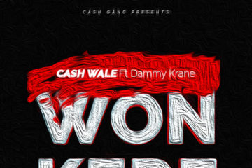 Cash Wale ft. Dammy Krane – Won Kere