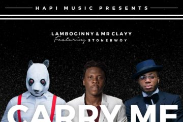 Lamboginny x Mr Clayy ft. Stonebwoy – Carry Me Dey Go