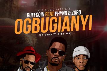 Ruffcoin ft Phyno & Zoro – Ogbugianyi