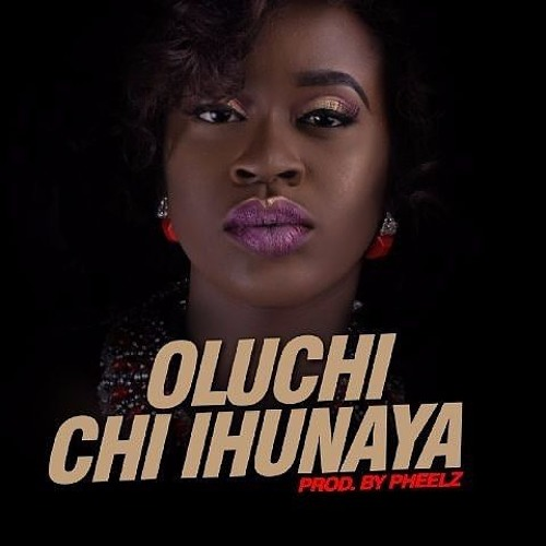 Oluchi - Chi Ihunaya (Prod. Pheelz)