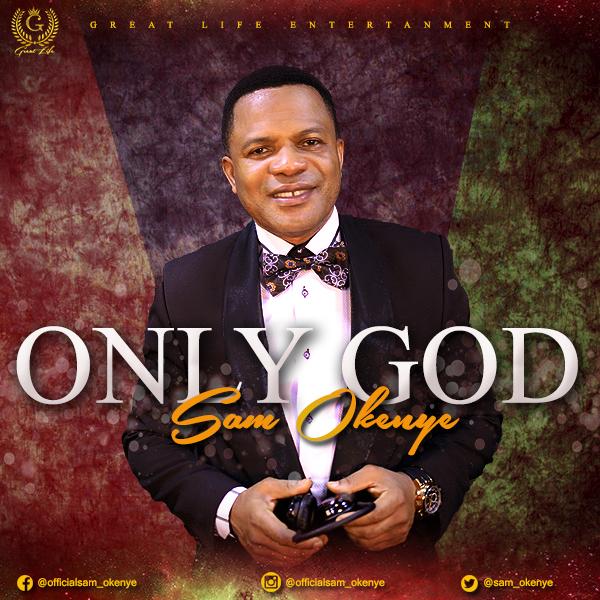 Sam Okenye - Only God
