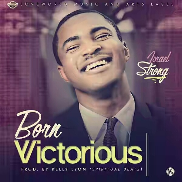 [MUSIC] Israel Strong – Born Victorious