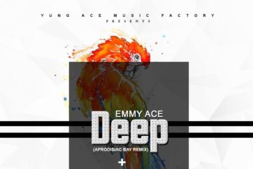 "VIDEO: Emmy Ace – Deep | Listen to ""Deep"" (Afrodisiac Bay Remix)"
