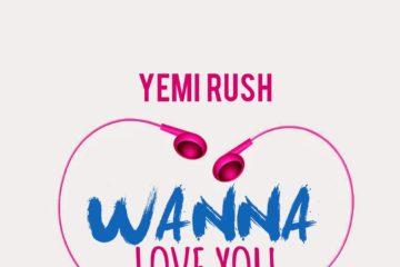 Yemi Rush – Wanna Love You (Freestyle)