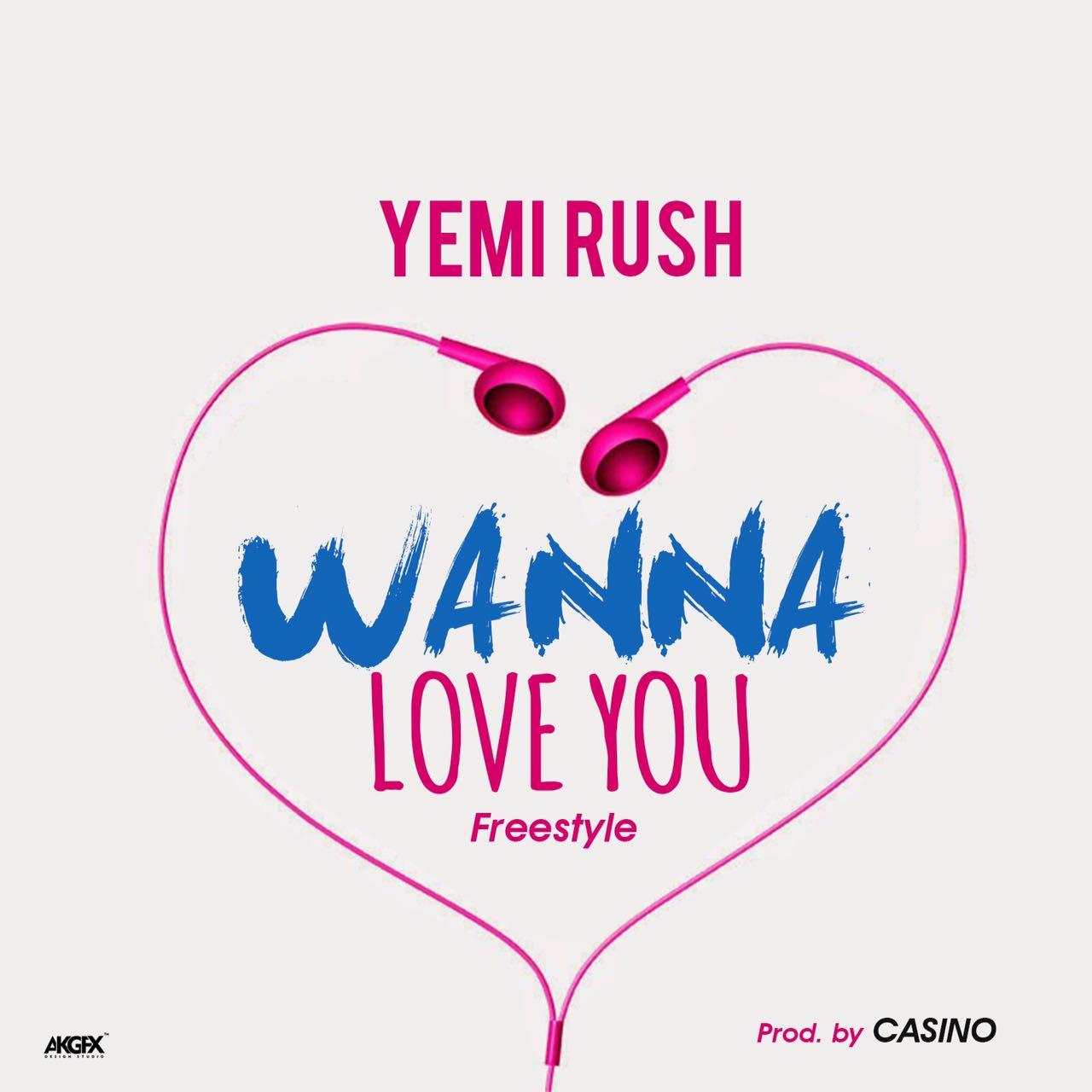 Yemi Rush - Wanna Love You (Freestyle)