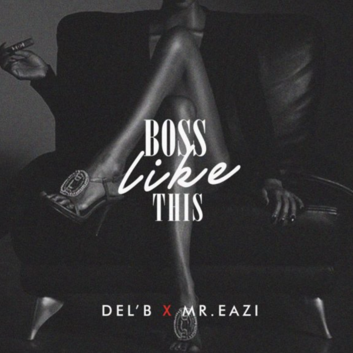 Del'B x Mr Eazi – Boss Like This