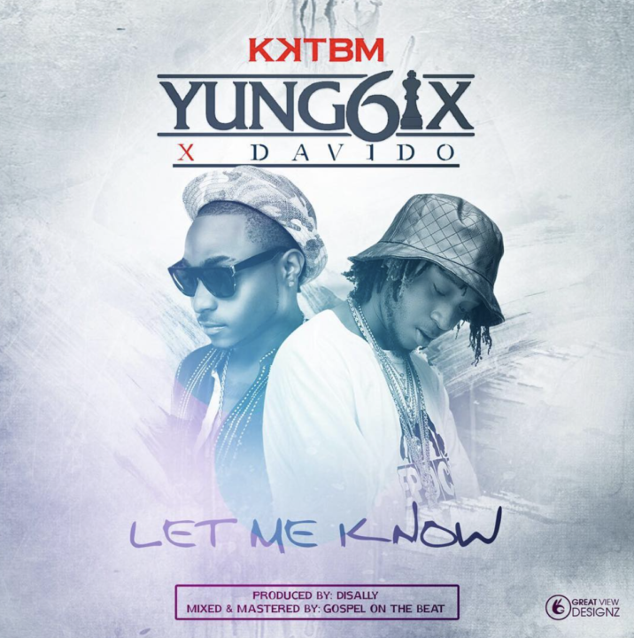 Yung6ix ft. Davido - Let Me Know