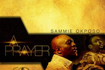 Sammie Okposo – A Prayer ft. Nathaniel Bassey & Gabriel Eziashi