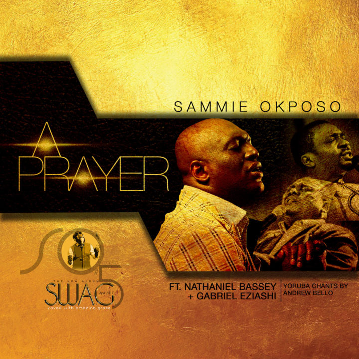 Sammie Okposo - A Prayer ft. Nathaniel Bassey and Gabriel Eziashi