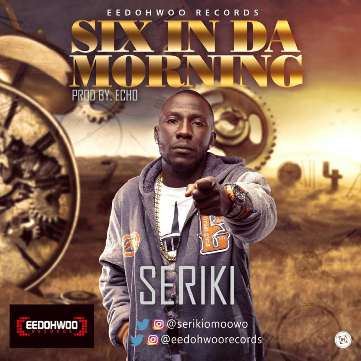 Seriki - Six In Da Morning (prod. Echo)