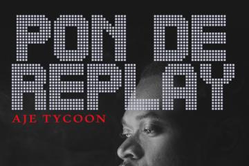 Aje Tycoon – Pon de Replay