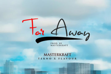 Masterkraft ft. Tekno X Flavour – Far Away