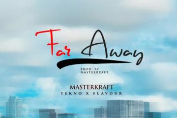 Masterkraft ft. Tekno X Flavour – Far Away
